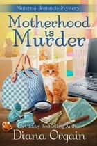 Motherhood is Murder - A fun whodunit ebook by Diana Orgain