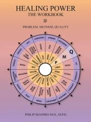 Healing Power: The Workbook - Pain-Method-Quality ebook by Philip Shapiro, MD, MPH
