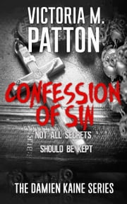 Confession Of Sin - Not All Secrets Should Be Kept ebook by Victoria M. Patton