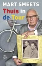Thuis in de Tour ebook by Mart Smeets
