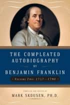 The Compleated Autobiography by Benjamin Franklin - 1757-1790 ebook by Benjamin Franklin, Mark Skousen