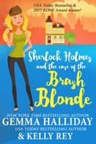 Sherlock Holmes and the Case of the Brash Blonde ebook by Gemma Halliday, Kelly Rey