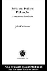 Social and Political Philosophy: A Contemporary Introduction ebook by Christman, John