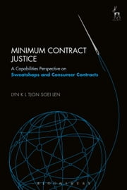 Minimum Contract Justice - A Capabilities Perspective on Sweatshops and Consumer Contracts ebook by Dr Lyn K L Tjon Soei Len