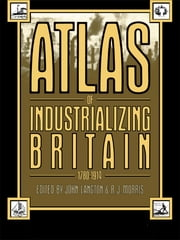 Atlas of Industrializing Britain, 1780-1914 ebook by John Langton,R.J. Morris
