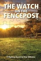 The Watch on the Fencepost - The Watch Series Book 1 ebook by