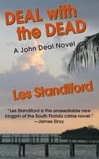 Deal With The Dead ebook by Les Standiford