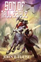 Son of Tall Eagle ebook by John R. Fultz