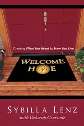 Welcome Home - Creating What You Want by How You Live ebook by Sybilla Lenz