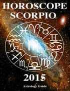 Horoscope 2015 - Scorpio ebook by Astrology Guide