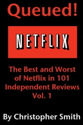 Queued!: The Best and Worst of Netflix in 101 Independent Movie Reviews ebook by Christopher Smith