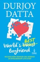 The World's Best Boyfriend ebook by Durjoy Datta