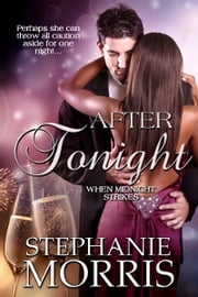 After Tonight - (When Midnight Strikes, Book 3) ebook by Stephanie Morris