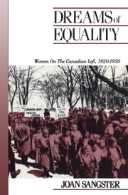 Dreams of Equality - Women on the Canadian Left, 1920-1950 ebook by Joan Sangster