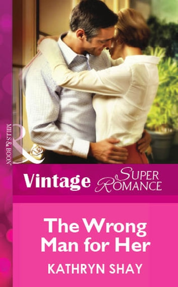 The Wrong Man For Her (Mills & Boon Vintage Superromance) ebook by Kathryn Shay