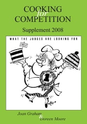Cooking for Competition - What The Judges are Looking for Supplement 2008 ebook by Joan Graham and Doreen Moore