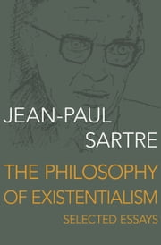 The Philosophy of Existentialism - Selected Essays ebook by Jean-Paul Sartre