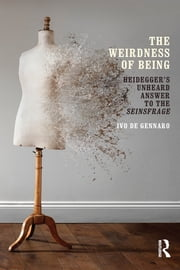 The Weirdness of Being - Heidegger's Unheard Answer to the Seinsfrage ebook by Ivo De Gennaro
