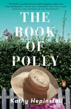 The Book of Polly - A Novel eBook by Kathy Hepinstall
