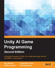 Unity AI Game Programming - Second Edition ebook by Ray Barrera,Aung Sithu Kyaw,Clifford Peters,Thet Naing Swe
