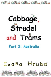 Cabbage, Strudel and Trams (Part 3: Australia) ebook by Ivana Hruba