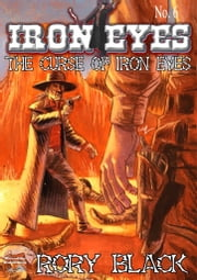 The Curse of Iron Eyes ebook by Rory Black