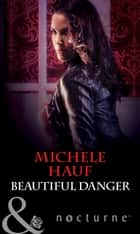 Beautiful Danger (Mills & Boon Nocturne) (In the Company of Vampires, Book 1) ebook by Michele Hauf