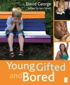 Young, Gifted and Bored ebook by David George,Ian Gilbert