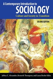 Contemporary Introduction to Sociology - Culture and Society in Transition ebook by Jeffrey C. Alexander,Kenneth Thompson,Laura Desfor Edles
