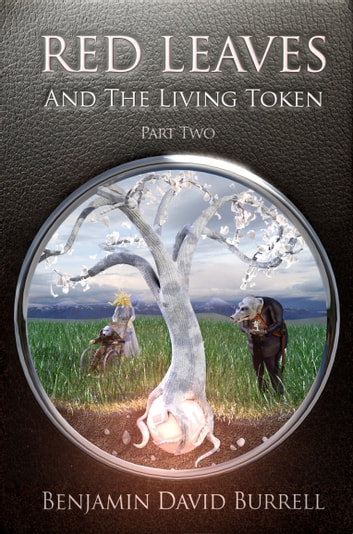 Red Leaves and the Living Token: Book 1 - Part 2 ebook by Benjamin David Burrell