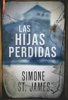 Las hijas perdidas ebook by Simone St. James
