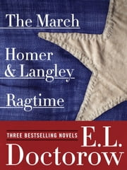 Ragtime, The March, and Homer & Langley: Three Bestselling Novels ebook by E.L. Doctorow