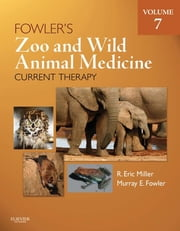 Fowler's Zoo and Wild Animal Medicine Current Therapy, Volume 7 - E-Book ebook by R. Eric Miller, DVM, DACZM, Murray E. Fowler, DVM, DACZM, DACVIM, DABVT
