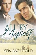 All By Myself ebook by Ken Bachtold