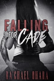 Falling For Cade ebook by Ra'chael Ohara