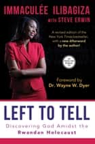 Left to Tell - Discovering God Amidst the Rwandan Holocaust ebook by Immaculée Ilibagiza