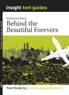 Behind the Beautiful Forevers - Text Guide ebook by Anica Boulanger-Mashberg