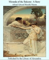 Miranda of The Balcony: A Story ebook by Alfred Edward Woodle Mason