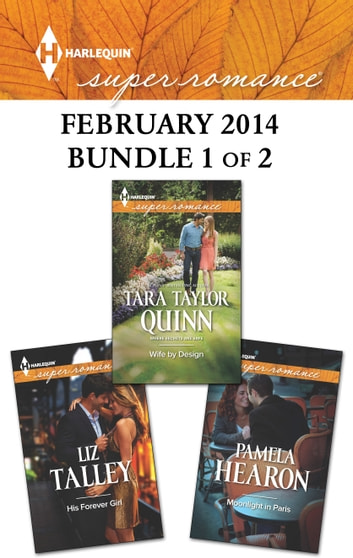 Harlequin Superromance February 2014 - Bundle 1 of 2 - His Forever Girl\Moonlight in Paris\Wife by Design ebook by Liz Talley,Pamela Hearon,Tara Taylor Quinn