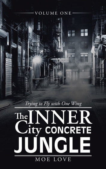 The Inner City Concrete Jungle - Trying to Fly with One Wing ebook by Moe Love