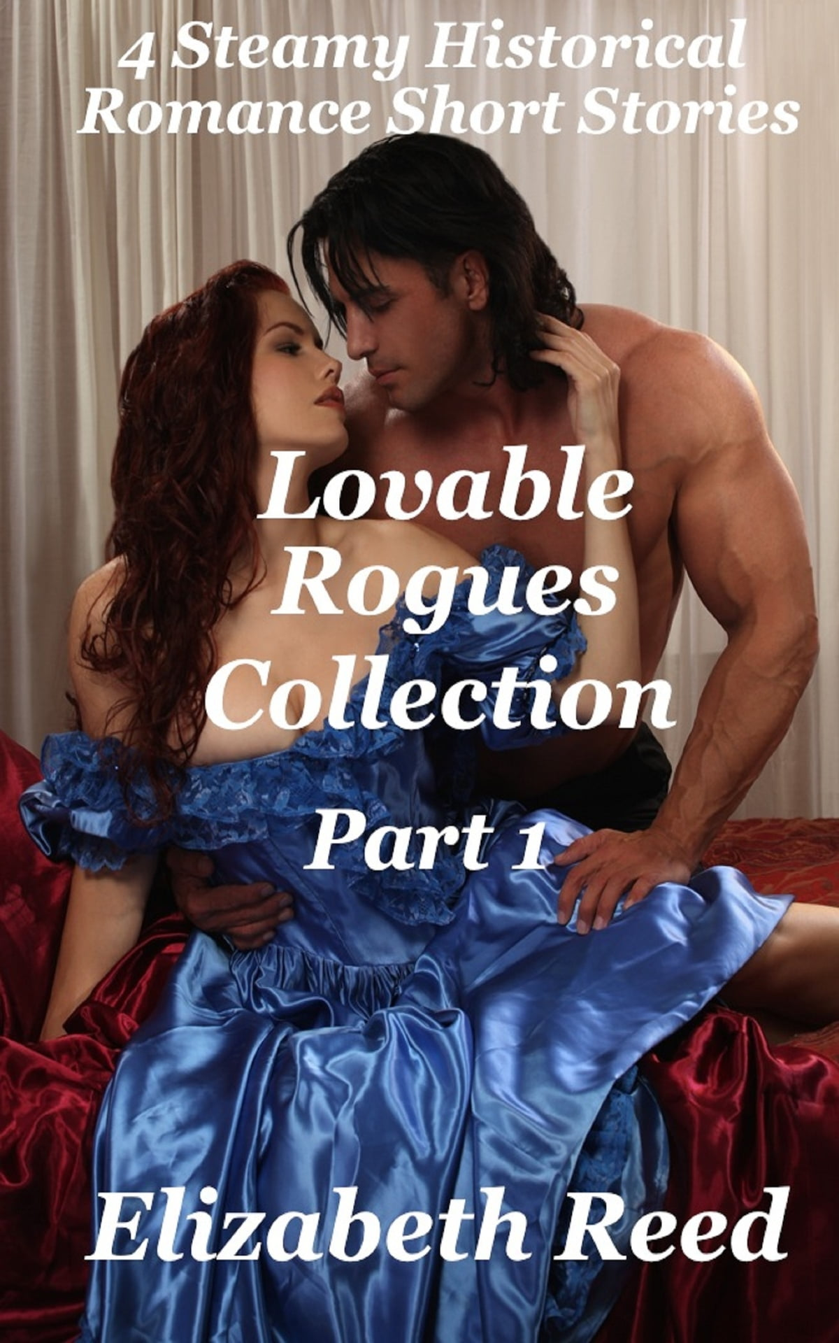Lovable Rogues Collection Part 1: 4 Historical Steamy Romance Short Stories  eBook by Elizabeth Reed - 9781311533364 | Rakuten Kobo
