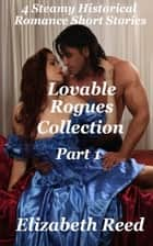 Lovable Rogues Collection Part 1: 4 Historical Steamy Romance Short Stories ebook by Elizabeth Reed