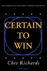 Certain to Win - The Strategy of John Boyd, Applied to Business ebook by Chet Richards
