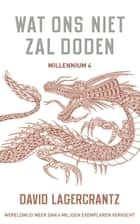 Wat ons niet zal doden 電子書籍 by David Lagercrantz, Gerie de Boer