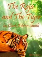 The Raja and the Tiger ebook by Clark Ashton Smith