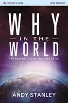 Why in the World Participant's Guide - The Reason God Became One of Us ebook by Andy Stanley