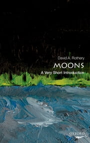 Moons: A Very Short Introduction ebook by David A. Rothery