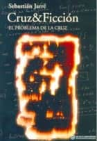 Cruz & Ficcion: El problema de la Cruz ebook by Sebastián Jarré Sr