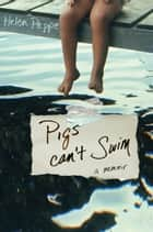 Pigs Can't Swim - A Memoir ebook by Helen Peppe