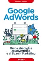 Google AdWords - guida strategica all'advertising e al Search Marketing ebook by Emanuele Tamponi